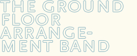 The Ground Floor Arrangement Band